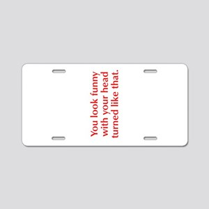 you-look-funny-opt-red Aluminum License Plate