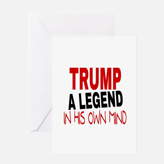TRUMP A LEGEND IN HIS OWN MIND Greeting Cards