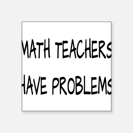 Math Teachers Have Problem Sticker