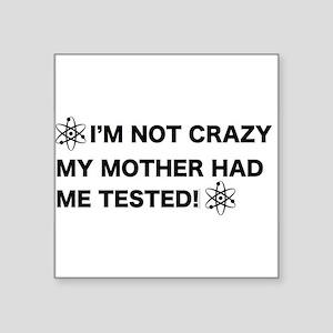 I'm not crazy! Sticker