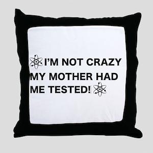 I'm not crazy! Throw Pillow