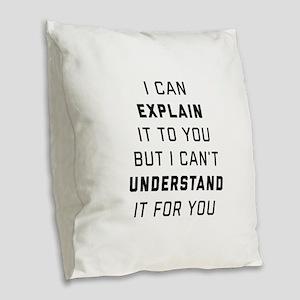 Engineering- I Can Explain Burlap Throw Pillow
