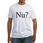 Nu? Fitted T-Shirt