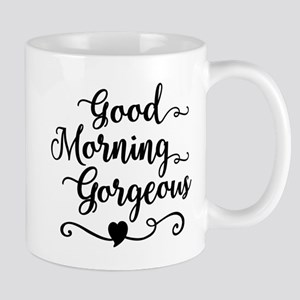 Good Morning Gorgeous 11 oz Ceramic Mug