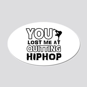 You lost me at quitting Hip Hop 20x12 Oval Wall De