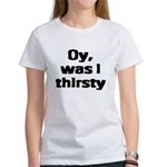 Oy, was I thirsty... Women's T-Shirt