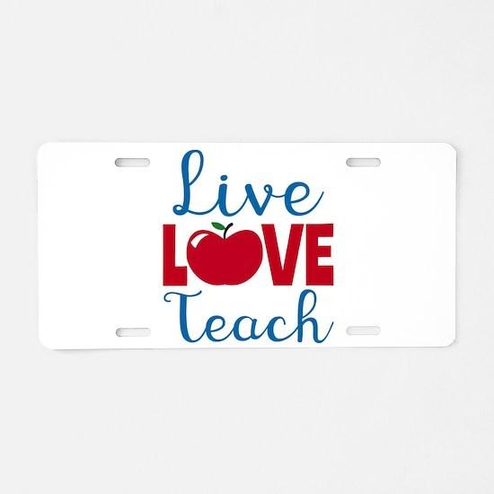 Live Love Teach Aluminum License Plate