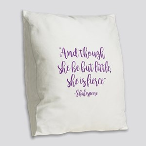 And Though She Be But Little, Burlap Throw Pillow