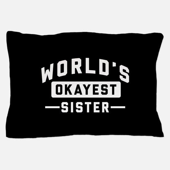 World's Okayest Sister Pillow Case