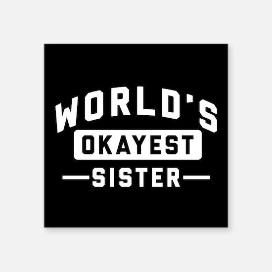 "World's Okayest Sister Square Sticker 3"" x 3"""
