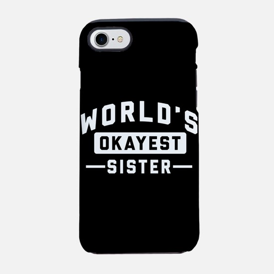 World's Okayest Sister iPhone 7 Tough Case