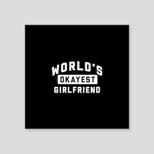 "World's Okayest Girlfriend Square Sticker 3"" x 3"""