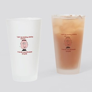 I gave up smoking, drinking and sex Drinking Glass