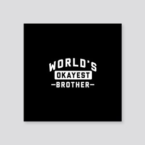 """World's Okayest Brother Square Sticker 3"""" x 3"""""""