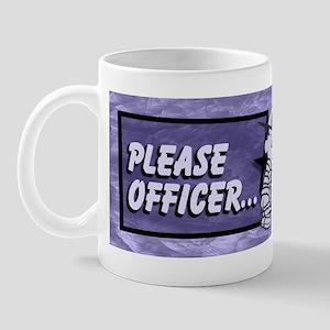 Please Officer... Mug
