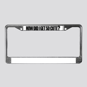 How Did I Get So Cute? License Plate Frame