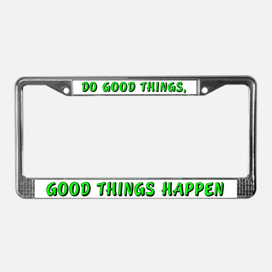 Do good things - License Plate Frame