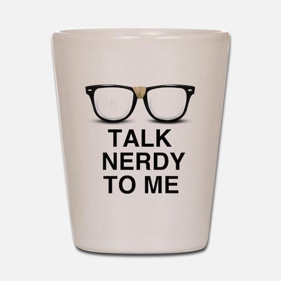 Talk Nerdy to Me. Shot Glass