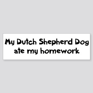 Dutch Shepherd Dog ate my hom Bumper Sticker