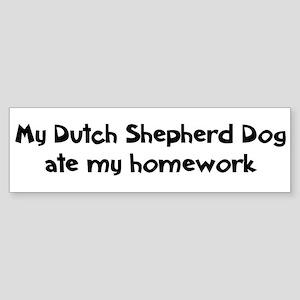 Dutch Shepherd Dog ate my hom Bumper Sticker
