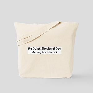 Dutch Shepherd Dog ate my hom Tote Bag