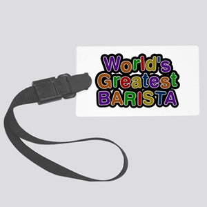 World's Greatest BARISTA Large Luggage Tag