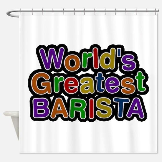 World's Greatest BARISTA Shower Curtain
