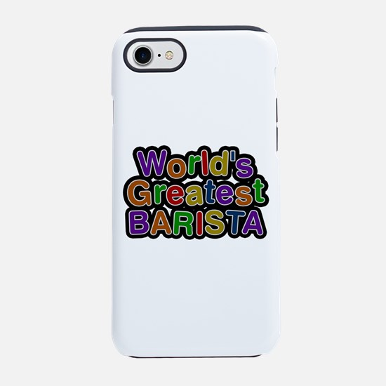 World's Greatest BARISTA iPhone 7 Tough Case