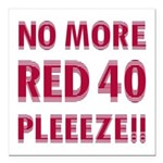 No More Red 40 Square Car Magnet 3