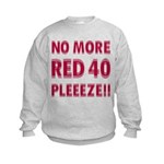 No More Red 40 Kids Sweatshirt