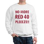 No More Red 40 Sweatshirt