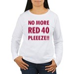 No More Red 40 Women's Long Sleeve T-Shirt