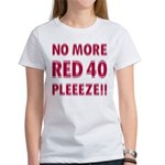 No More Red 40 Women's T-Shirt