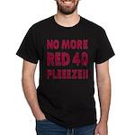No More Red 40 Dark T-Shirt