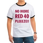 No More Red 40 Ringer T