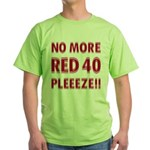 No More Red 40 Green T-Shirt