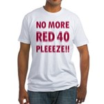 No More Red 40 Fitted T-Shirt