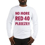 No More Red 40 Long Sleeve T-Shirt