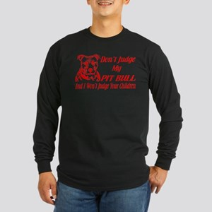 DONT JUDGE MY PIT BULL Long Sleeve T-Shirt