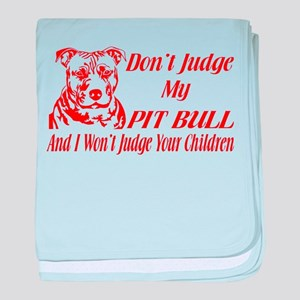 DONT JUDGE MY PIT BULL baby blanket