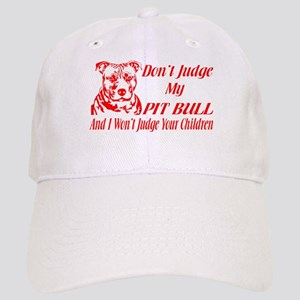 DONT JUDGE MY PIT BULL Baseball Cap