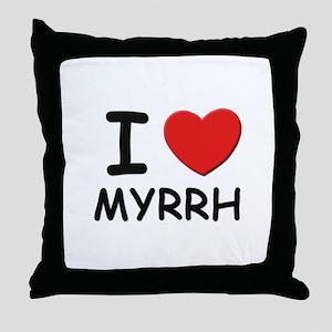 I love myrrh Throw Pillow