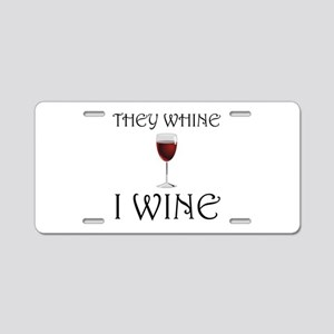 They Whine I Wine Aluminum License Plate