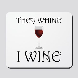 They Whine I Wine Mousepad
