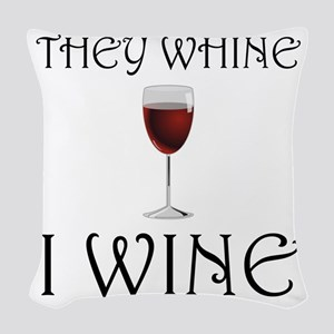 They Whine I Wine Woven Throw Pillow
