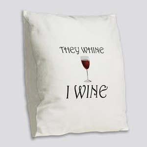 They Whine I Wine Burlap Throw Pillow