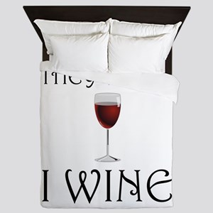 They Whine I Wine Queen Duvet