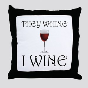 They Whine I Wine Throw Pillow
