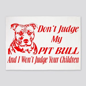 DONT JUDGE MY PIT BULL 5'x7'Area Rug