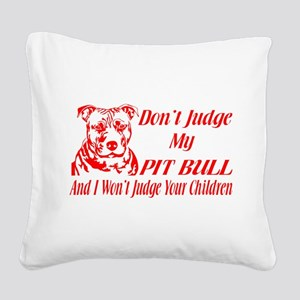DONT JUDGE MY PIT BULL Square Canvas Pillow